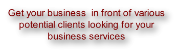 Get your business  in front of various  potential clients looking for your  business services